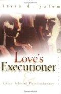 Love's Executioner: & Other Tales of Psychotherapy / Irvin D. Yalom